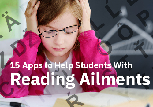 02-07-2018_15 Apps to Help Students With Reading Ailments