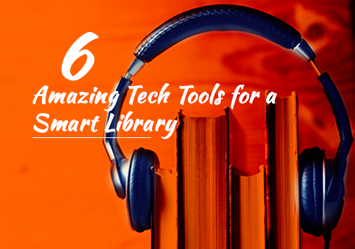 6 amazing education Tech Tools for a Smart Library featured image