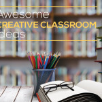 7 Awesome Creative Classroom Ideas