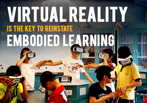 Virtual Reality is the Key to Reinstate Embodied Learning