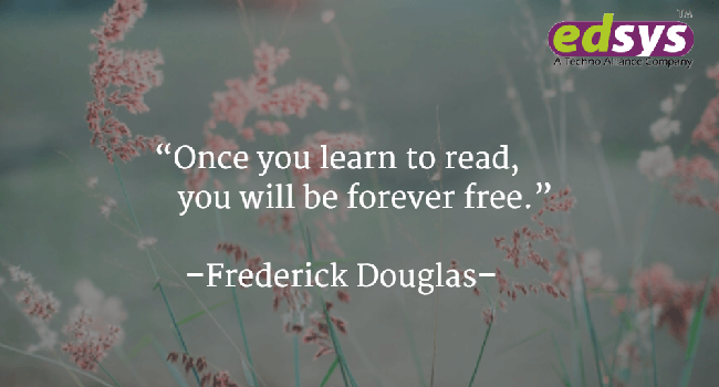 Once you learn to read, you will be forever free