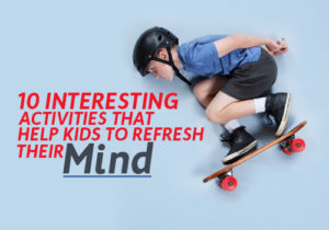interesting activities help kids refresh mind featured image