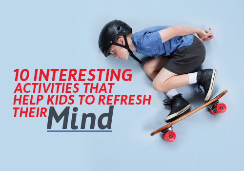 interesting activities help kids refresh mind featured image