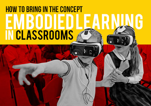 How to bring in the concept of Embodied Learning in Classrooms