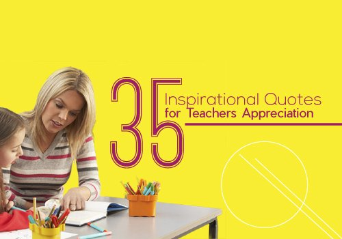 35 Inspirational Quotes for Teachers Appreciation - Edsys