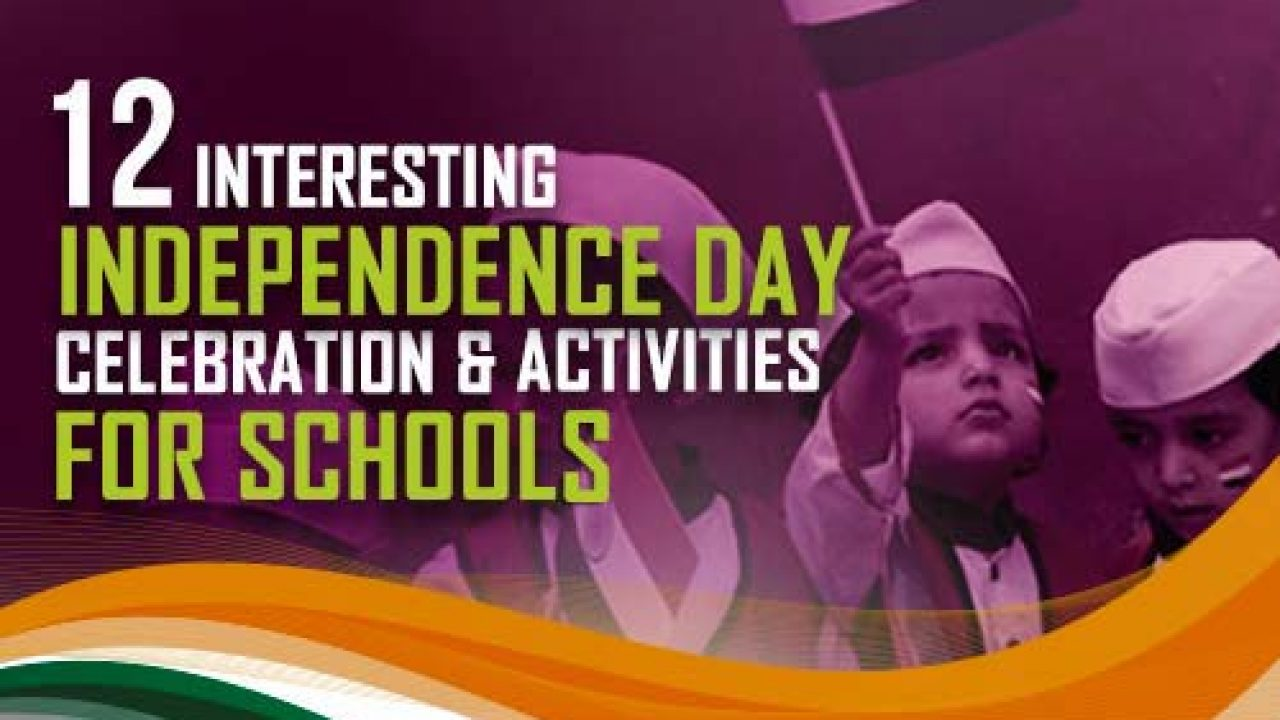12 Interesting Independence Day Celebrations And Activities For Schools