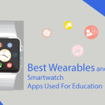Best Wearables and Smartwatch Apps Used for Education