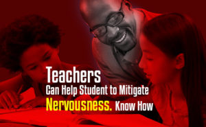 Teachers Can Help Student to Mitigate Nervousness featured image