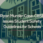 Ryan Murder Case: CBSE Issues Student Safety Guidelines for Schools