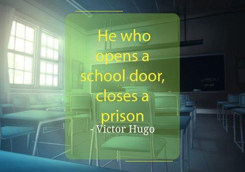 He who opens a school door, closes a prison. - Victor Hugo