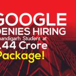 Google DENIES HIRING Chandigarh Student at 1.44 Crore Package!