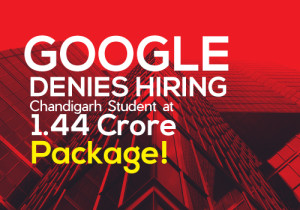 Google DENIES HIRING Chandigarh Student at 1.44 Crore Package!