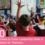 10 Activities for Teachers to Grow Leadership Skills in Children