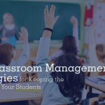 Top Classroom Management Strategies for Keeping the Attention of Your Students