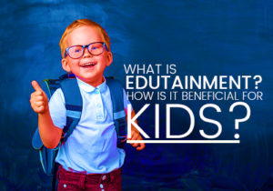 edutainment beneficial for kids featured image