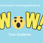 "4 Innovative Teaching Methods to ""WOW"" Your Students"