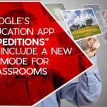 "Google's Education App ""Expeditions"" To Include a New AR Mode for Classrooms"