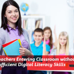 Teachers Entering Classroom without Sufficient Digital Literacy Skills