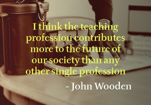Teaching Contributes to Future more than any other profession Quote