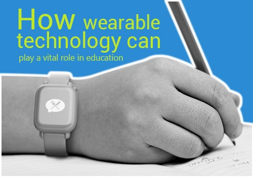 How Wearable Technology in Education Play a Vital Role