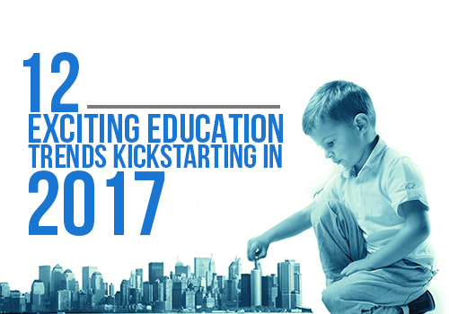 12 Exciting Education Trends Kickstarting in 2017