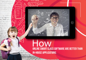 How Online Smart Class Software Are Better Than In-house Applications