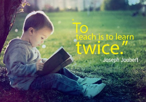 """To teach is to learn twice."" - Joseph Joubert"