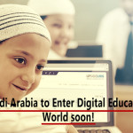 Saudi Arabia to Enter Digital Education World soon!
