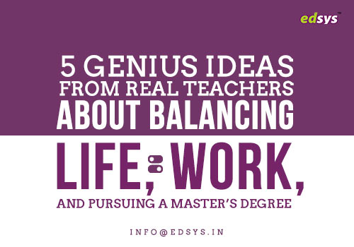ideas from teachers about balancing work life and work and pursuing masters degree
