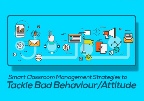 Smart Classroom Management Strategies to Tackle Bad Behaviour/Attitude