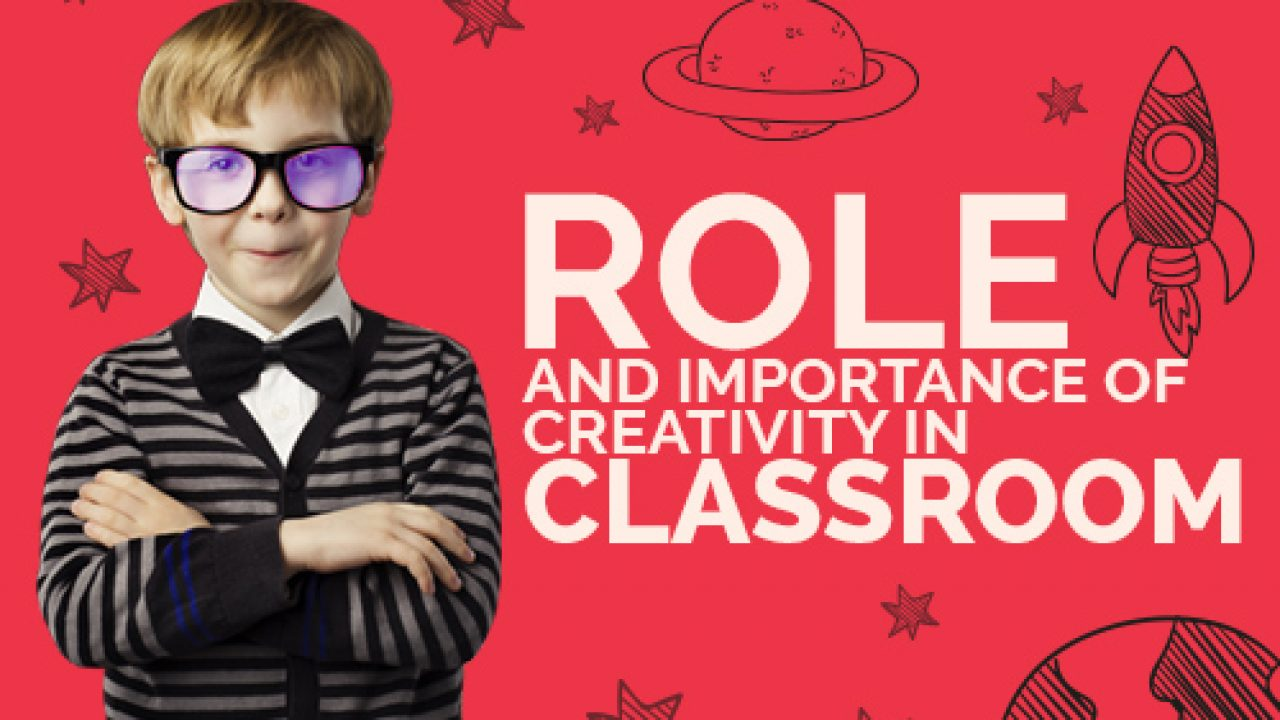 Role And Importance Of Creativity In Classroom Edsys