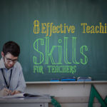 8 Skills Teachers require to be Effective in Teaching