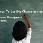 Classroom Management Strategies – 6 Keys To Lasting Change in the Classroom