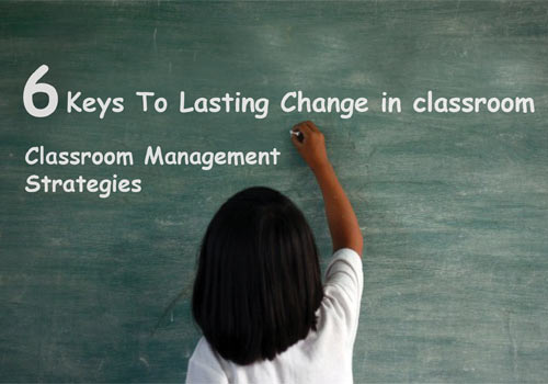 Classroom Management Strategies - 6 Keys To Lasting Change in the Classroom