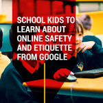 School Kids to Learn About Online Safety and Etiquette from Google