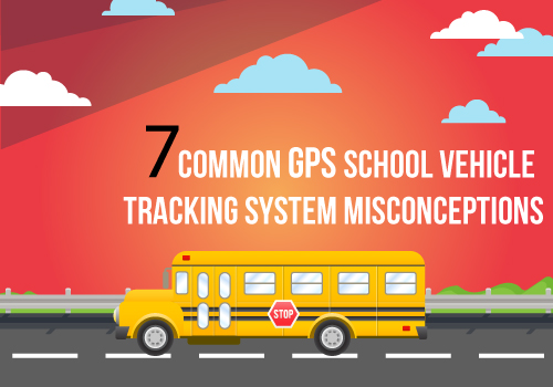 7 Common GPS School Vehicle Tracking System Misconceptions