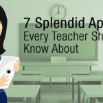 7 Splendid Apps That Every Teacher Should Know About