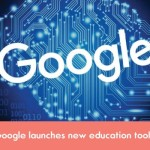 Google Makes New Education Tools for Teachers and Students