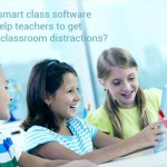 How Smart Class Software can help Teachers to Get Rid of Classroom Distractions?