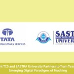 IT Giant TCS and SASTRA University Partners to Train Teachers in Emerging Digital Paradigms of Teaching