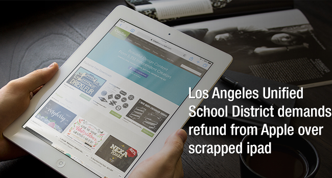 Los Angeles Unified School District demands refund from Apple over scrapped iPad