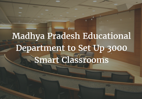 Madhya Pradesh Educational Department to Set Up 3000 Smart Classrooms