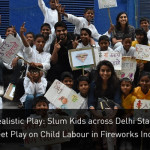 Realistic Play: Slum Kids across Delhi Staged Street Play on Child Labour in Fireworks Industry