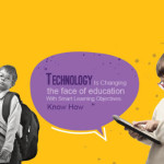 Technology Is Changing The Face Of Education With Smart Learning Objectives. Know How
