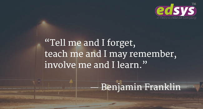 Tell me and I forget, teach me and I may remember, involve me and I learn