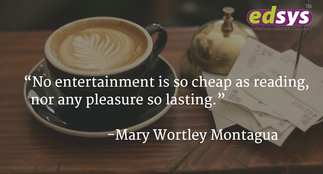 No entertainment is so cheap as reading, nor any pleasure so lasting